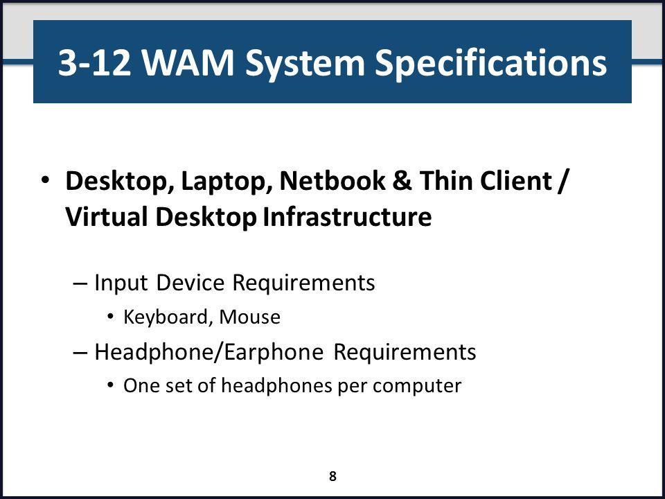 3-12 WAM System Specifications Browser Specifications – Internet Explorer (IE) Version 9, 10 – Chrome Version 32 – Firefox Version 26 – Safari Version 5.1.7 – Flash Player Version 10.3 9