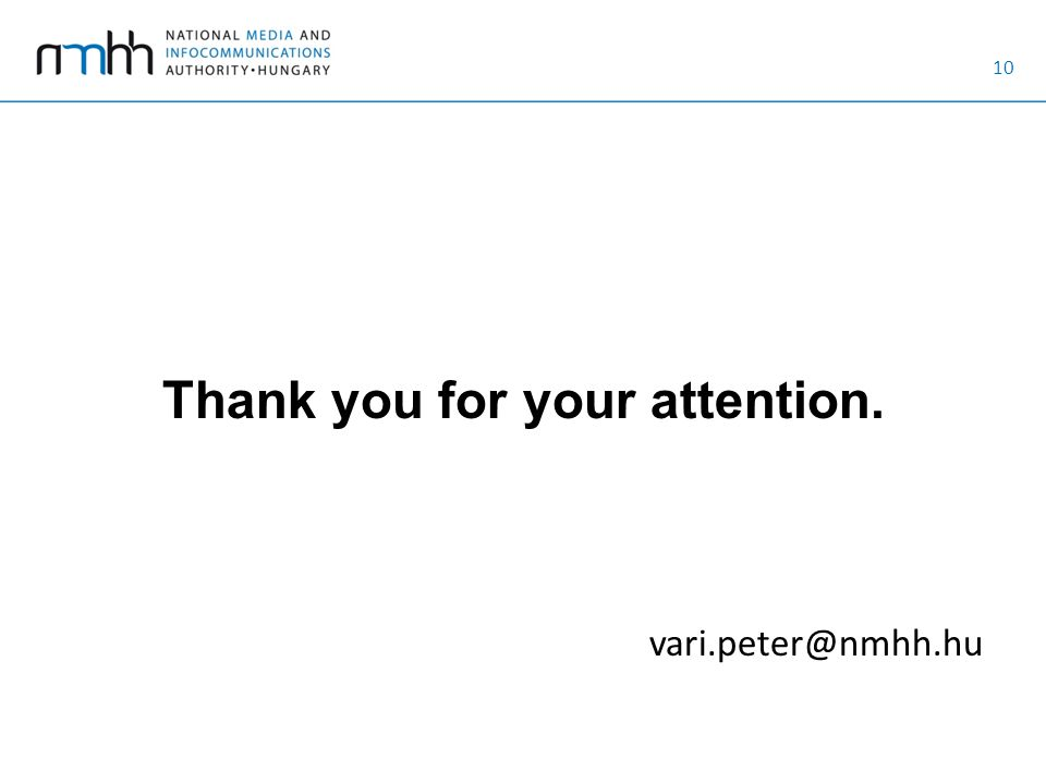 10 Thank you for your attention. vari.peter@nmhh.hu