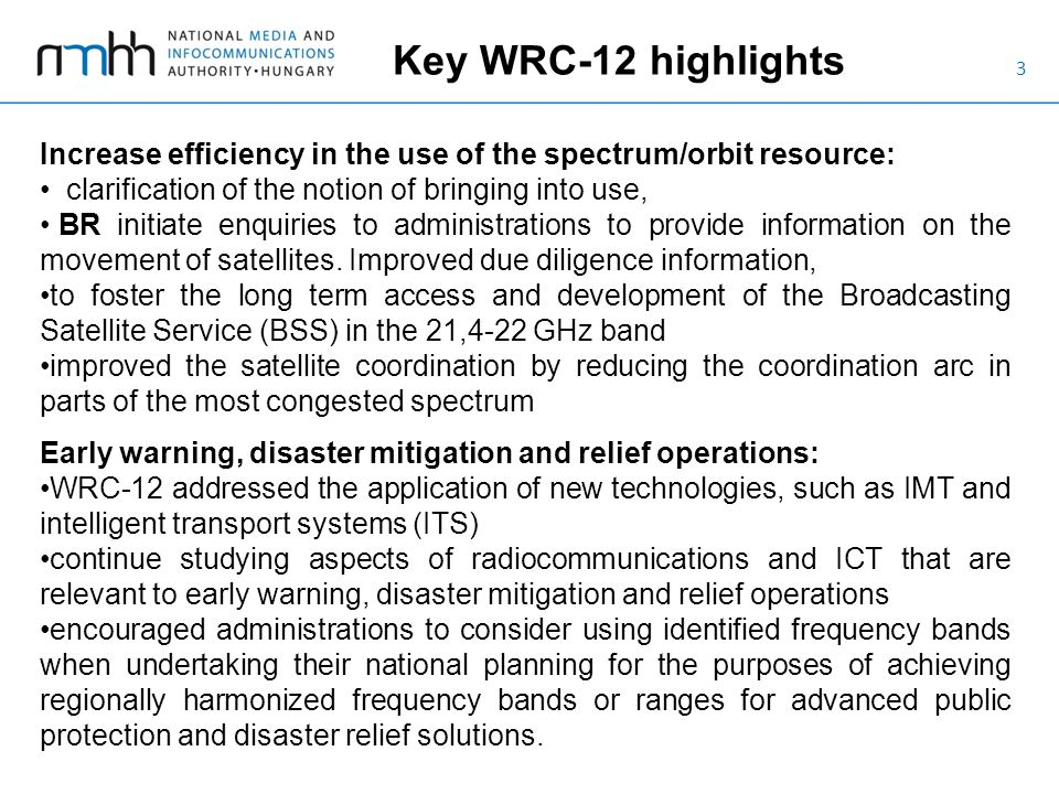 3 Key WRC-12 highlights Increase efficiency in the use of the spectrum/orbit resource: clarification of the notion of bringing into use, BR initiate e