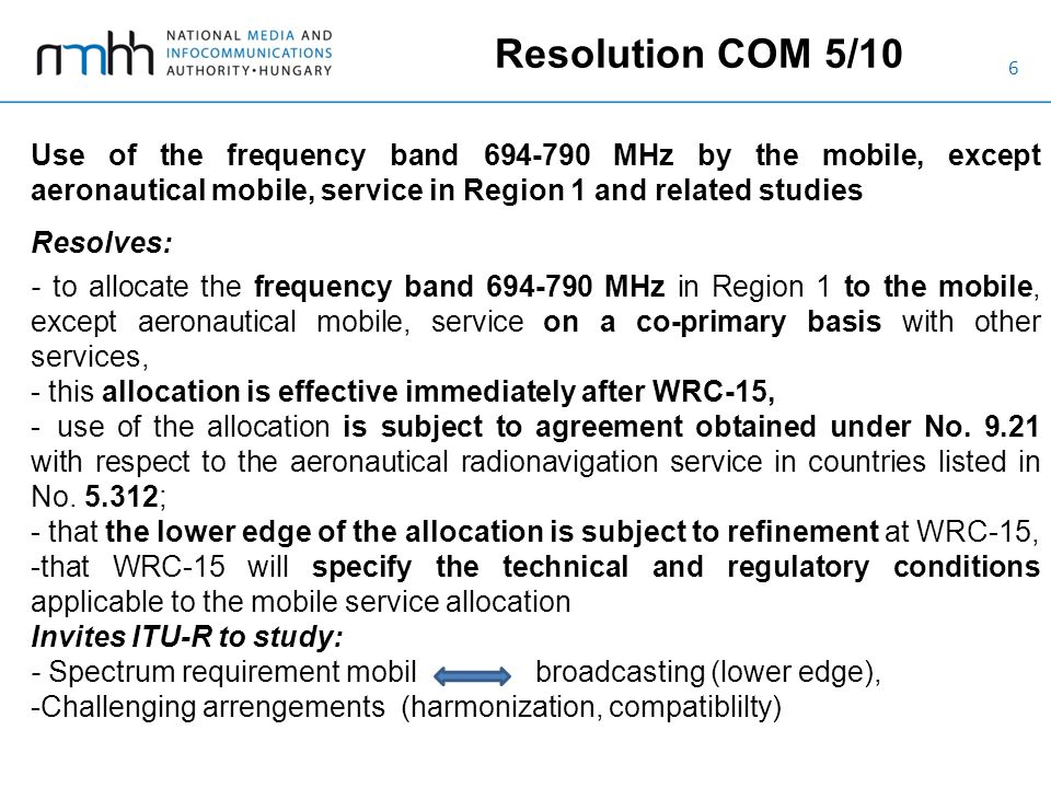 6 Resolution COM 5/10 Use of the frequency band 694-790 MHz by the mobile, except aeronautical mobile, service in Region 1 and related studies Resolve