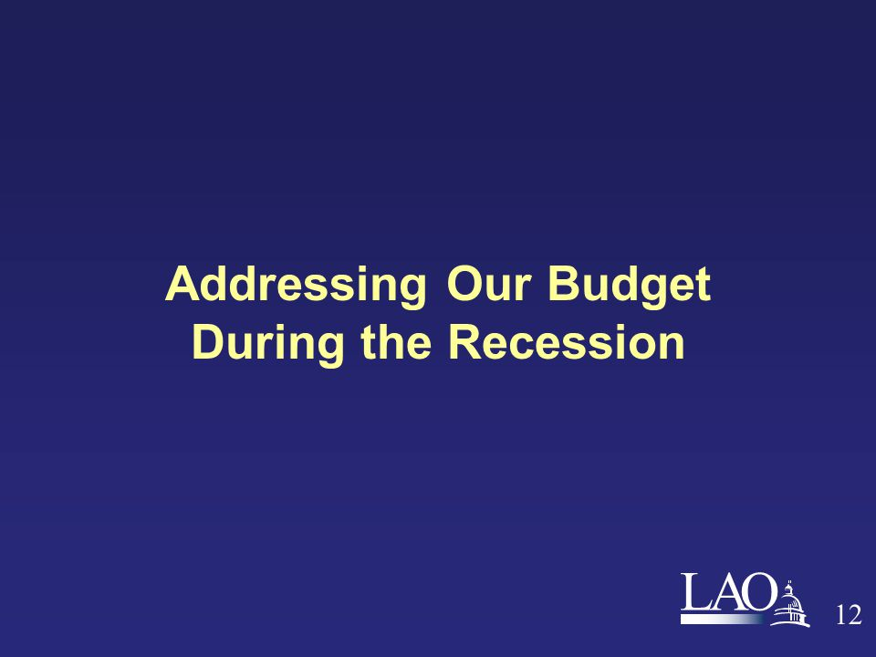 LAO 12 Addressing Our Budget During the Recession