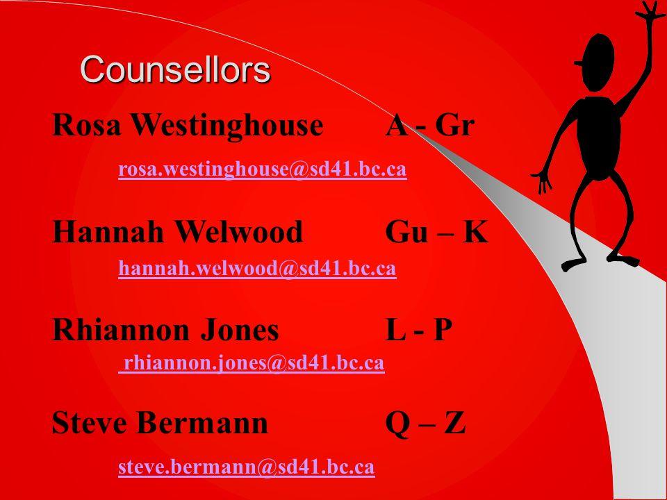 Rosa Westinghouse A - Gr rosa.westinghouse@sd41.bc.ca Hannah WelwoodGu – K hannah.welwood@sd41.bc.ca Rhiannon Jones L - P rhiannon.jones@sd41.bc.ca Steve Bermann Q – Z steve.bermann@sd41.bc.caCounsellors
