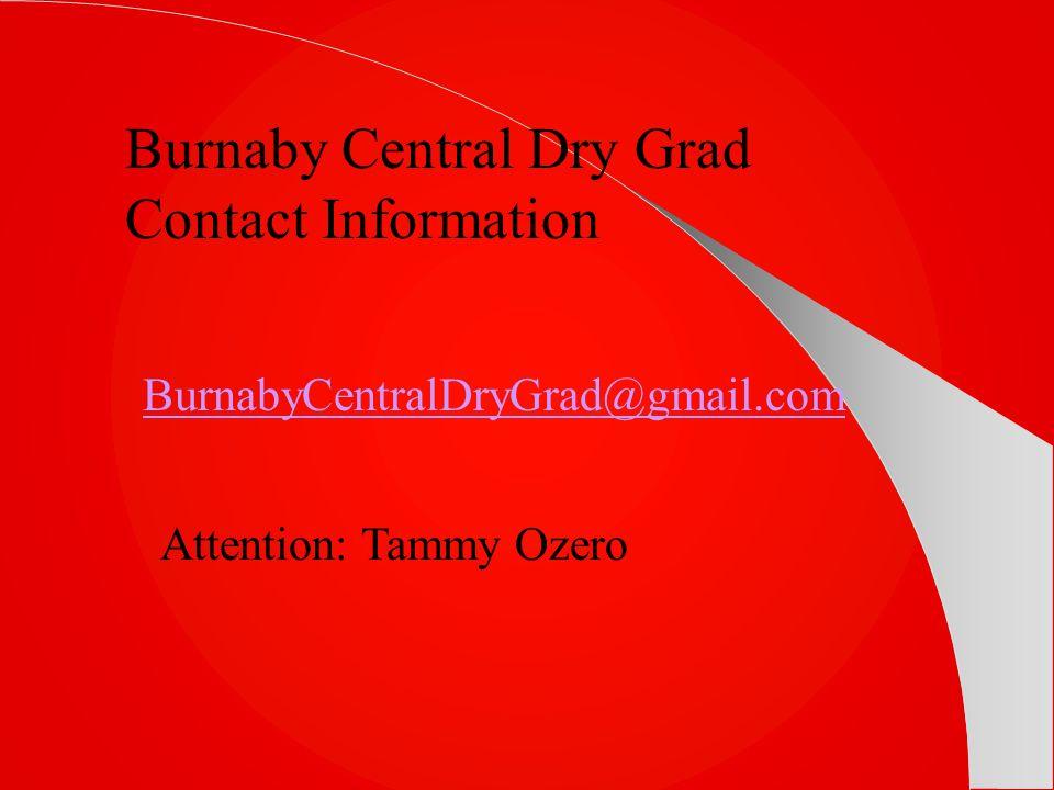 BurnabyCentralDryGrad@gmail.com Burnaby Central Dry Grad Contact Information Attention: Tammy Ozero