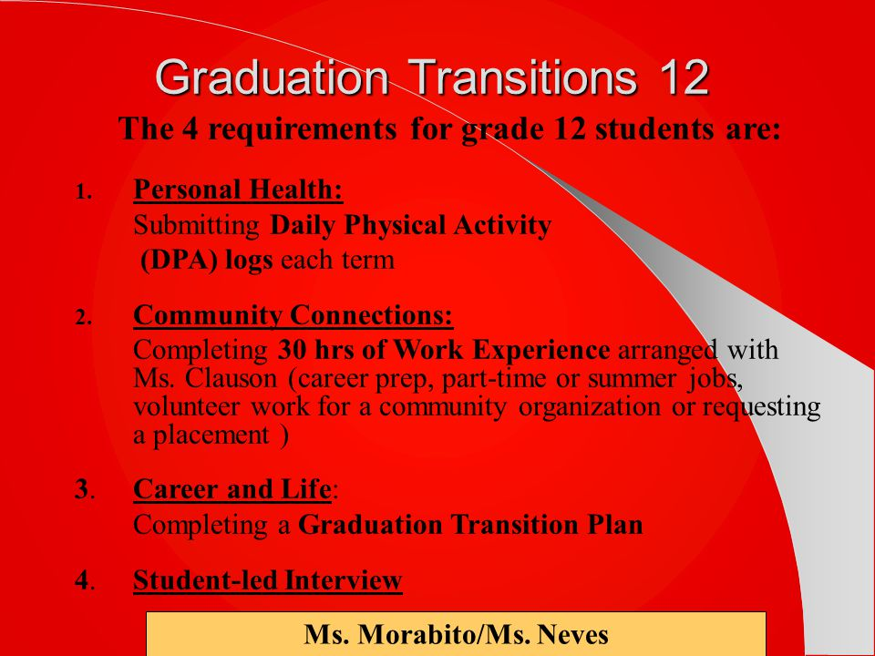 Graduation Transitions 12 The 4 requirements for grade 12 students are: 1.