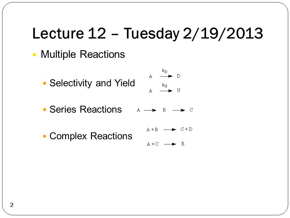 Lecture 12 – Tuesday 2/19/2013 Multiple Reactions Selectivity and Yield Series Reactions Complex Reactions 2
