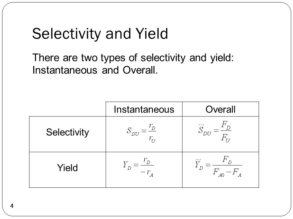 InstantaneousOverall Selectivity Yield There are two types of selectivity and yield: Instantaneous and Overall.