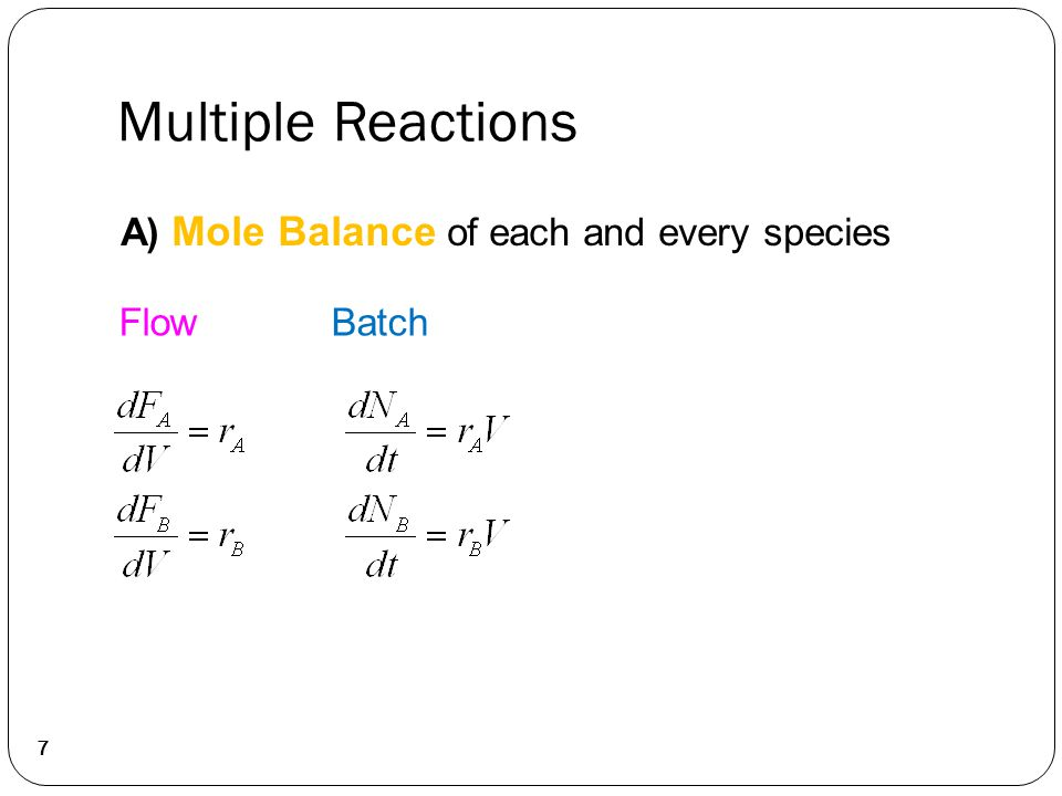 Multiple Reactions 7 FlowBatch A) Mole Balance of each and every species