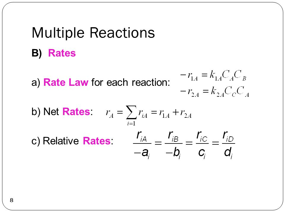 Multiple Reactions 8 B) Rates a) Rate Law for each reaction: b) Net Rates: c) Relative Rates: