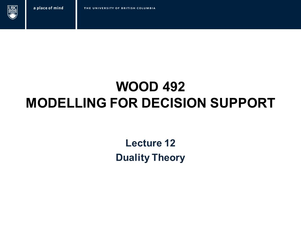 WOOD 492 MODELLING FOR DECISION SUPPORT Lecture 12 Duality Theory