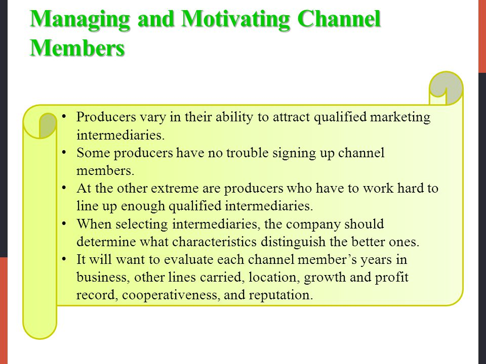 Managing and Motivating Channel Members Producers vary in their ability to attract qualified marketing intermediaries.