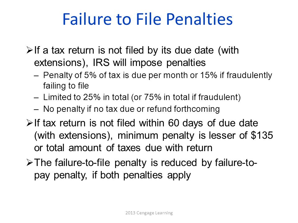 Failure to File Penalties  If a tax return is not filed by its due date (with extensions), IRS will impose penalties –Penalty of 5% of tax is due per