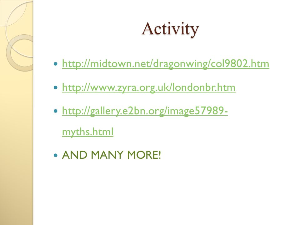 Activity http://midtown.net/dragonwing/col9802.htm http://www.zyra.org.uk/londonbr.htm http://gallery.e2bn.org/image57989- myths.html http://gallery.e
