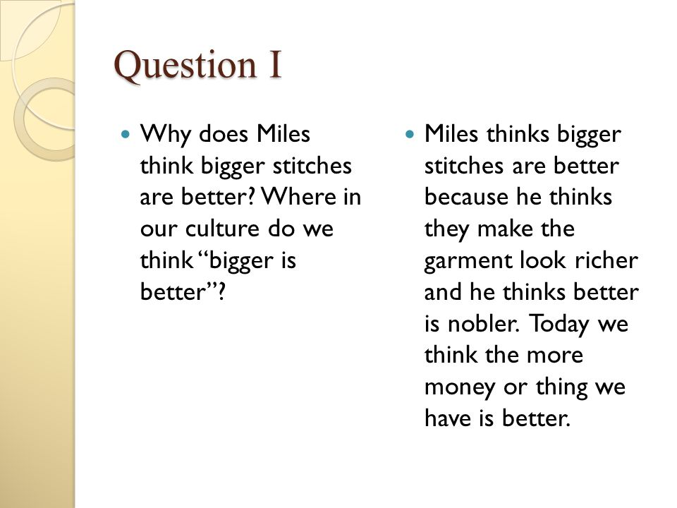 """Question I Why does Miles think bigger stitches are better? Where in our culture do we think """"bigger is better""""? Miles thinks bigger stitches are bett"""