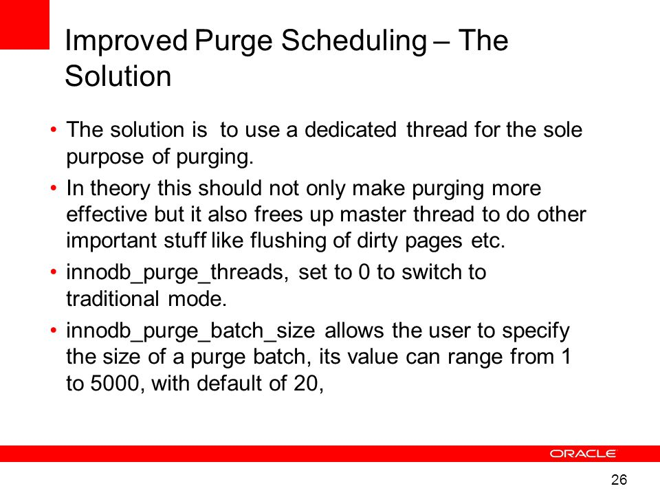 26 Improved Purge Scheduling – The Solution The solution is to use a dedicated thread for the sole purpose of purging.