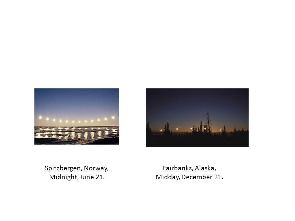 Fairbanks, Alaska, Midday, December 21. Spitzbergen, Norway, Midnight, June 21.
