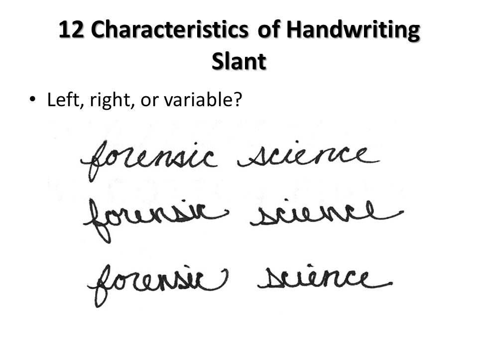 12 Characteristics of Handwriting Slant Left, right, or variable?