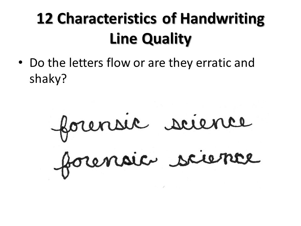 12 Characteristics of Handwriting Line Quality Do the letters flow or are they erratic and shaky?