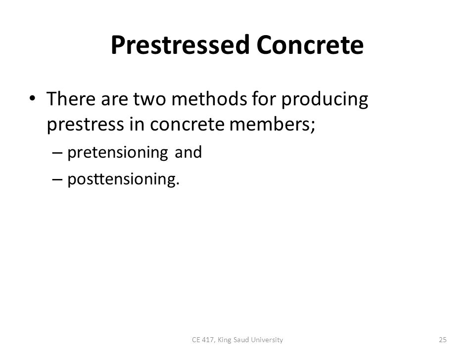 Prestressed Concrete There are two methods for producing prestress in concrete members; – pretensioning and – posttensioning.
