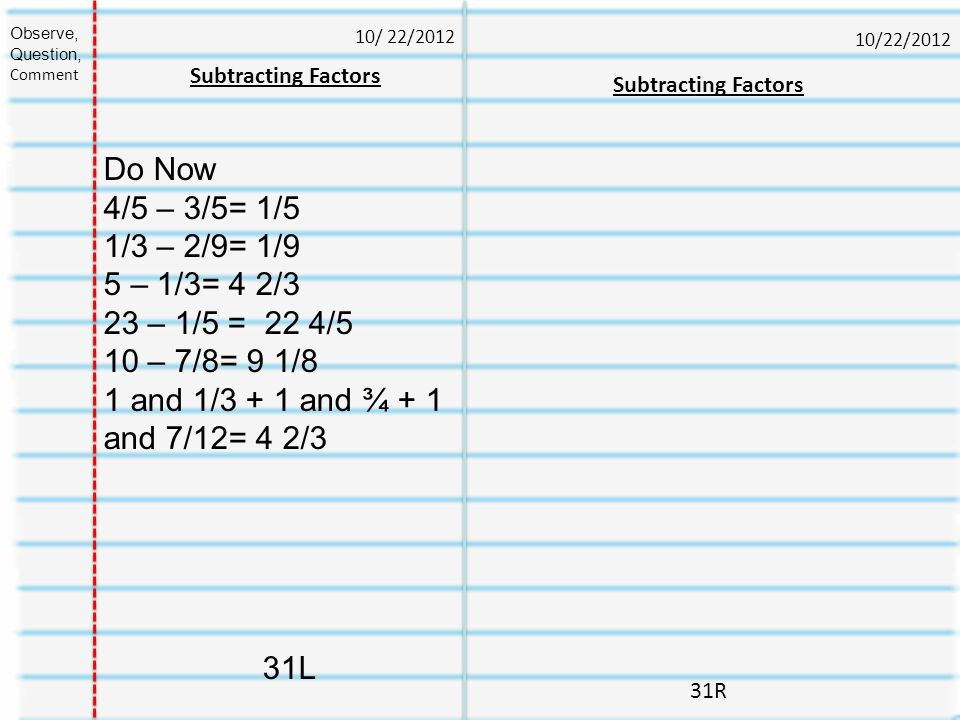 10/24/2012 32R Quiz Addition and Subtraction fraction 10/ 24/2012 Observe, Question, Comment Quiz Addition and Subtraction Fraction 1.