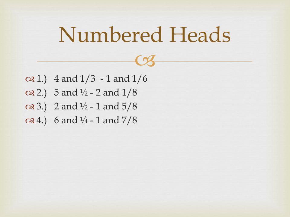   1.)4 and 1/3 - 1 and 1/6  2.)5 and ½ - 2 and 1/8  3.)2 and ½ - 1 and 5/8  4.)6 and ¼ - 1 and 7/8 Numbered Heads