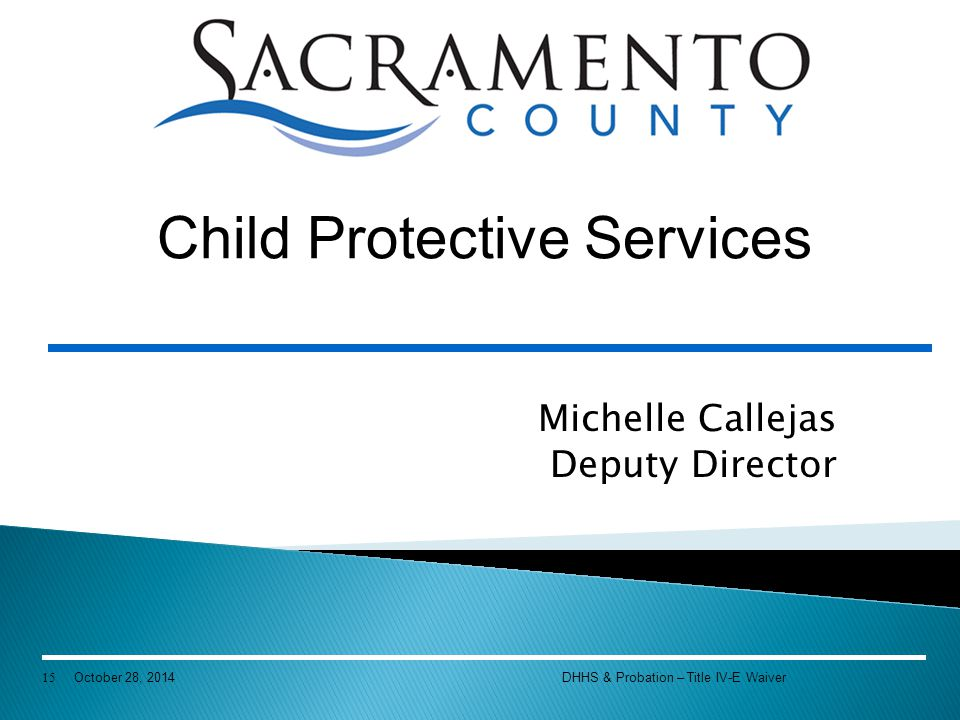 Michelle Callejas Deputy Director Child Protective Services 15 October 28, 2014DHHS & Probation – Title IV-E Waiver