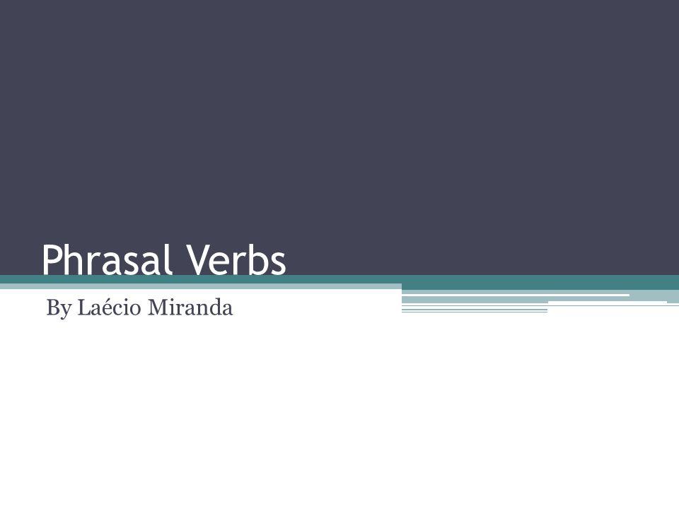 Phrasal Verbs By Laécio Miranda