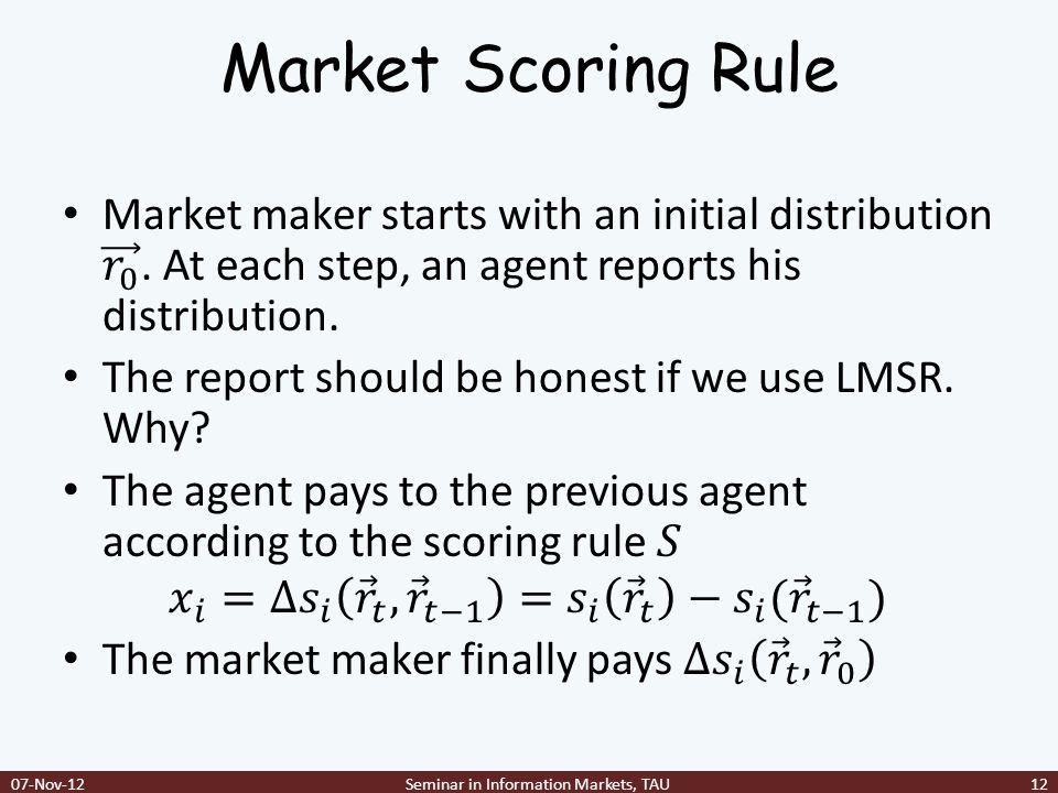Market Scoring Rule 07-Nov-12Seminar in Information Markets, TAU12