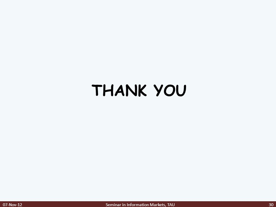 THANK YOU 07-Nov-12Seminar in Information Markets, TAU30