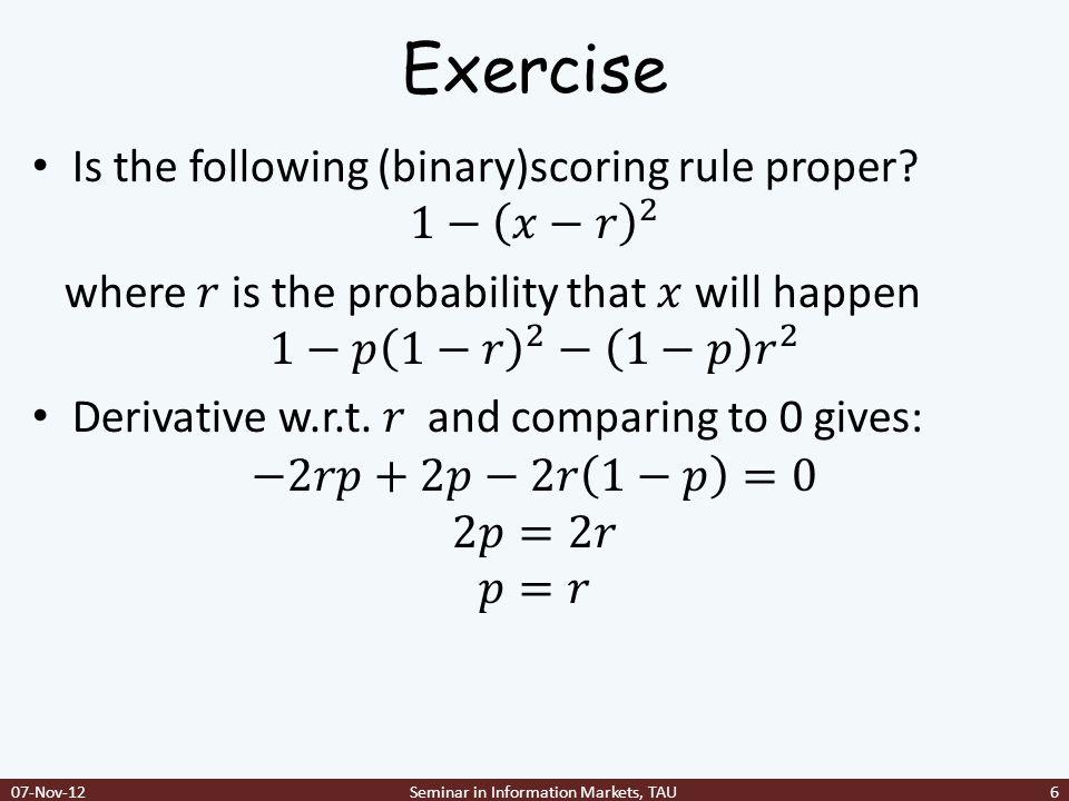 Logarithmic Scoring Rule 07-Nov-12Seminar in Information Markets, TAU7