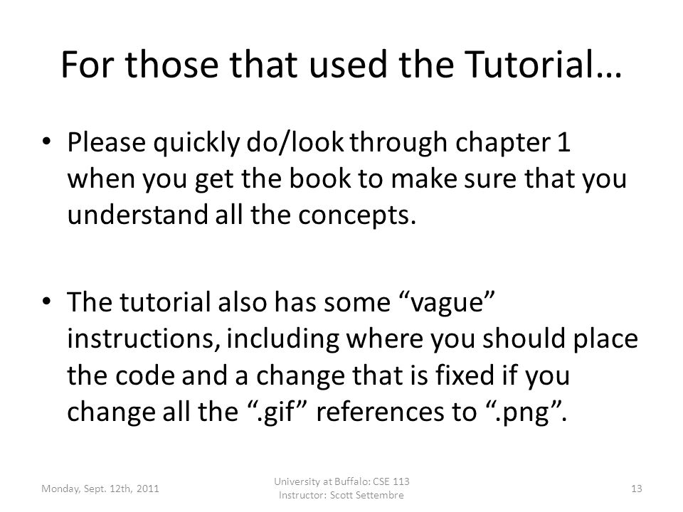 For those that used the Tutorial… Please quickly do/look through chapter 1 when you get the book to make sure that you understand all the concepts.