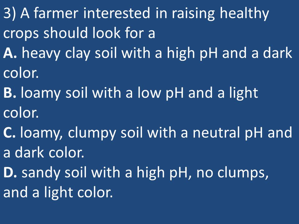 4) An example of a soil parent material is A. humus. B.volcanic rock. C.leaf litter. D.topsoil.