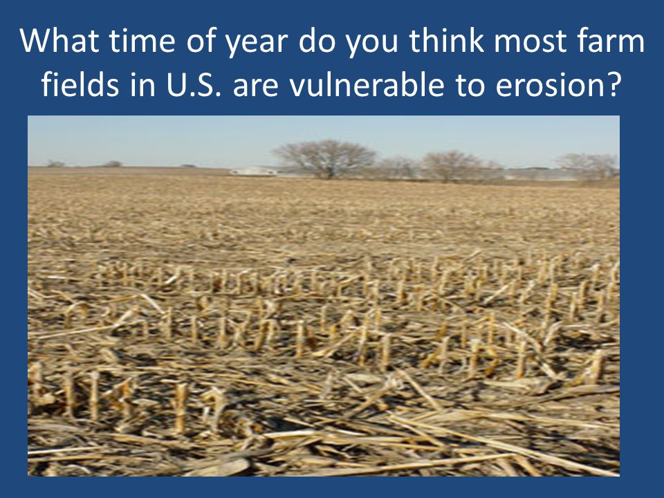 On Ag. land in U.S. today, soil is eroding 16 times faster than it is created