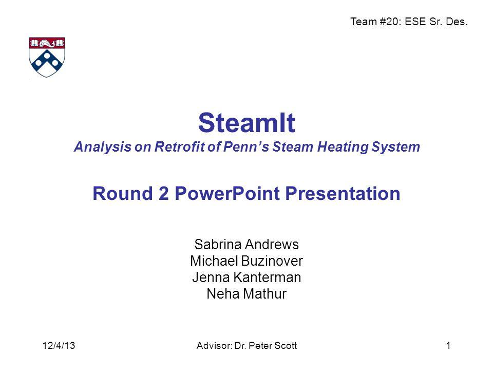 Team #20: ESE Sr. Des. SteamIt Analysis on Retrofit of Penn's Steam Heating System Round 2 PowerPoint Presentation Sabrina Andrews Michael Buzinover J