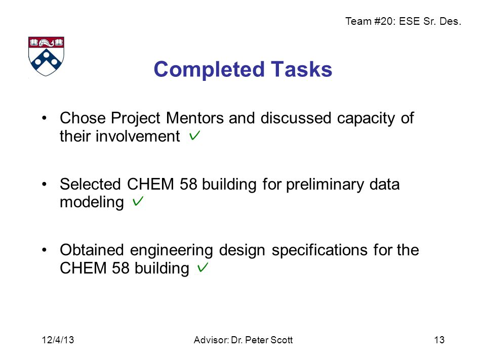 Team #20: ESE Sr. Des. Completed Tasks Chose Project Mentors and discussed capacity of their involvement ✓ Selected CHEM 58 building for preliminary d