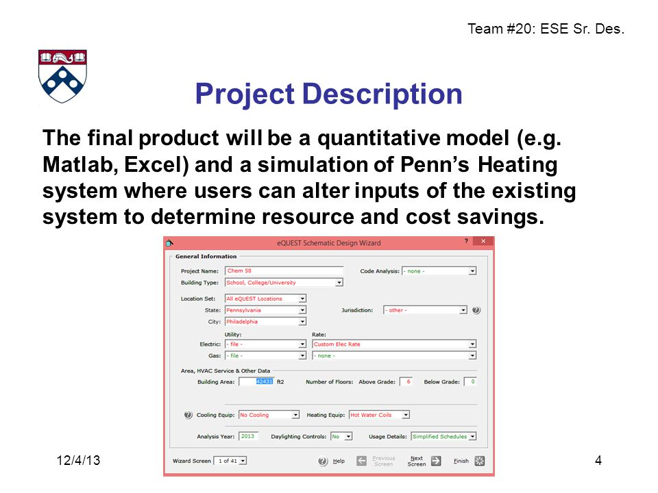 Team #20: ESE Sr. Des. Project Description 4 The final product will be a quantitative model (e.g. Matlab, Excel) and a simulation of Penn's Heating sy