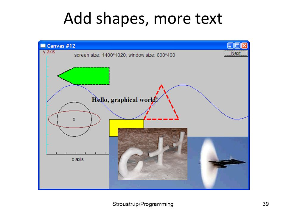 Add shapes, more text 39Stroustrup/Programming
