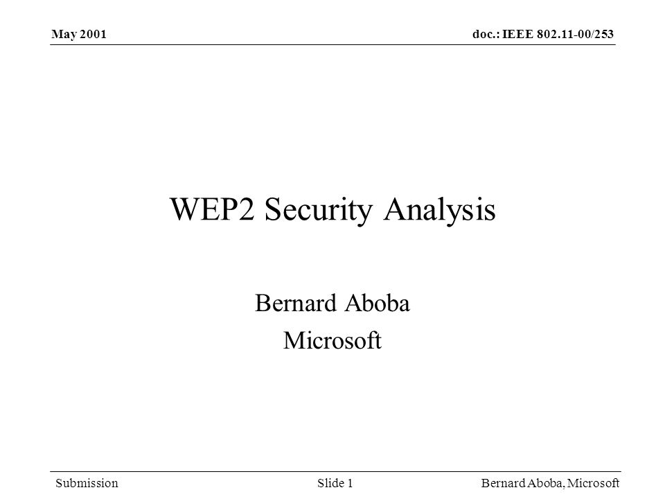 doc.: IEEE 802.11-00/253 Submission May 2001 Bernard Aboba, MicrosoftSlide 1 WEP2 Security Analysis Bernard Aboba Microsoft