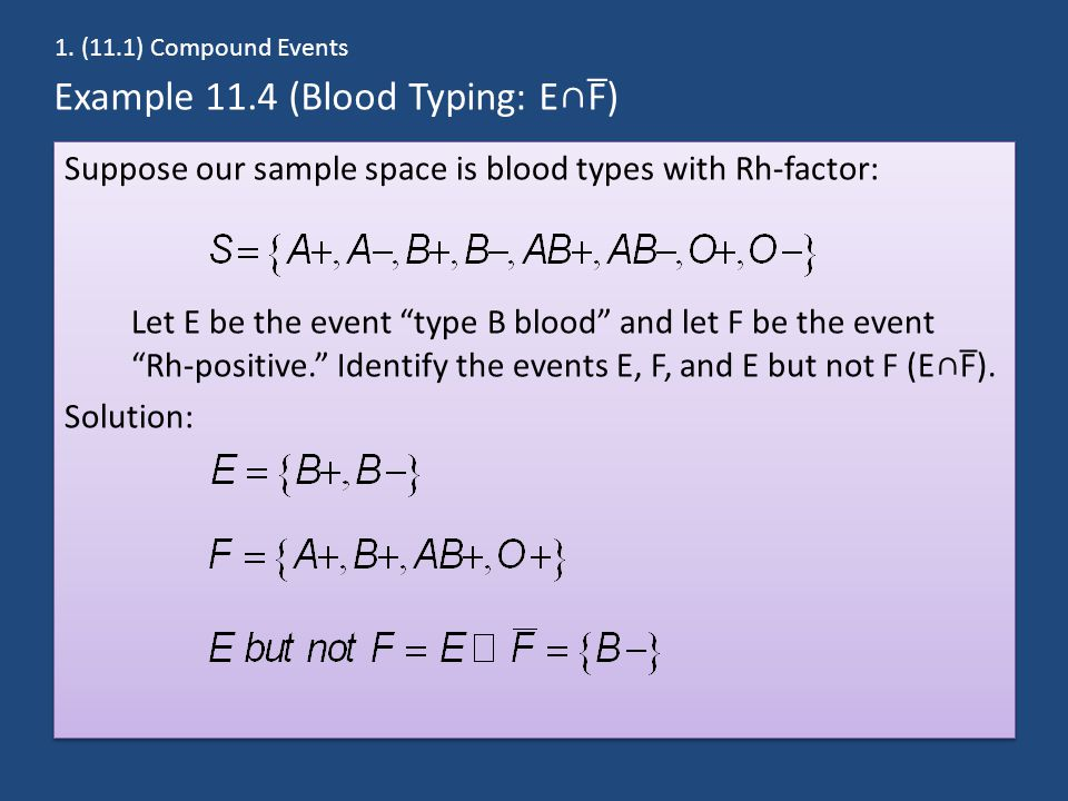 """Example 11.4 (Blood Typing: E∩F̅) Suppose our sample space is blood types with Rh-factor: Let E be the event """"type B blood"""" and let F be the event """"Rh"""