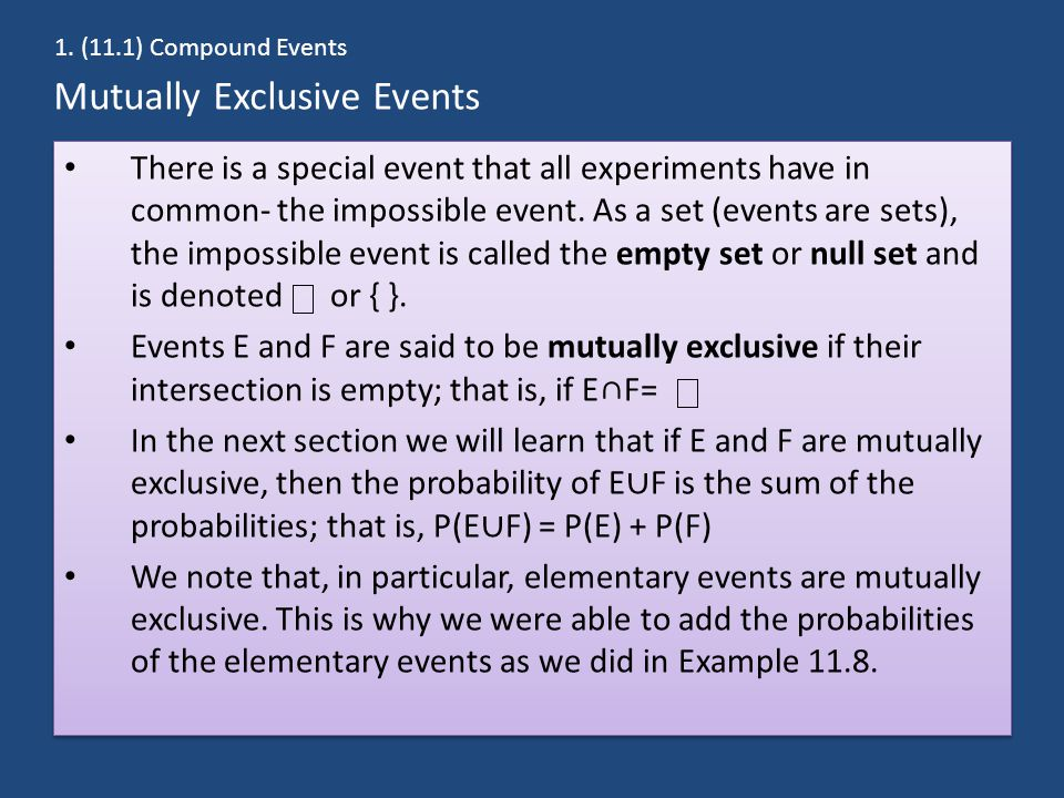 Mutually Exclusive Events There is a special event that all experiments have in common- the impossible event.