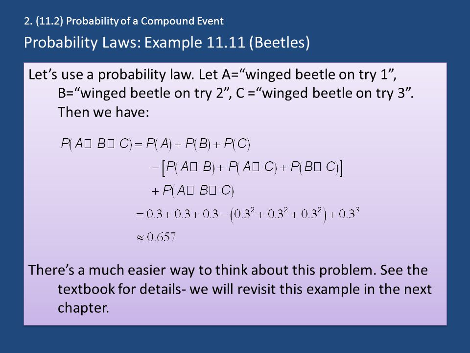 """Probability Laws: Example 11.11 (Beetles) Let's use a probability law. Let A=""""winged beetle on try 1"""", B=""""winged beetle on try 2"""", C =""""winged beetle o"""