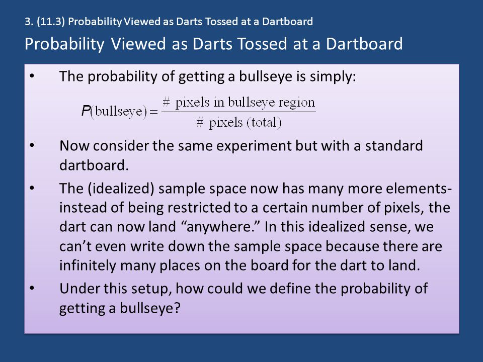 Probability Viewed as Darts Tossed at a Dartboard The probability of getting a bullseye is simply: Now consider the same experiment but with a standar