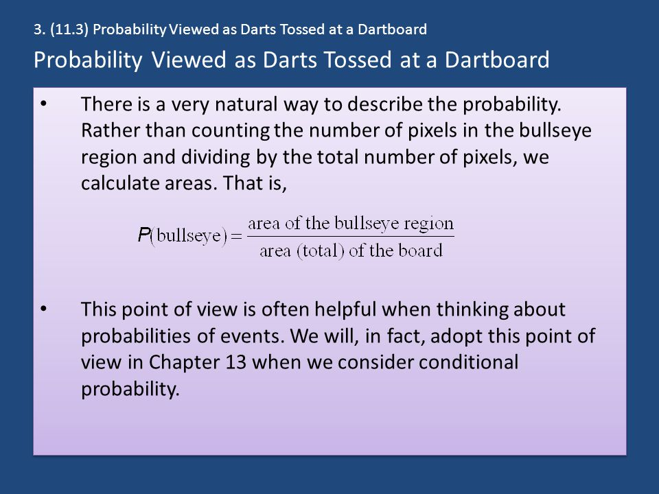 Probability Viewed as Darts Tossed at a Dartboard There is a very natural way to describe the probability.