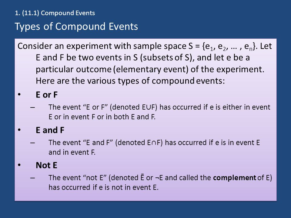 Types of Compound Events Consider an experiment with sample space S = {e 1, e 2, …, e n }. Let E and F be two events in S (subsets of S), and let e be