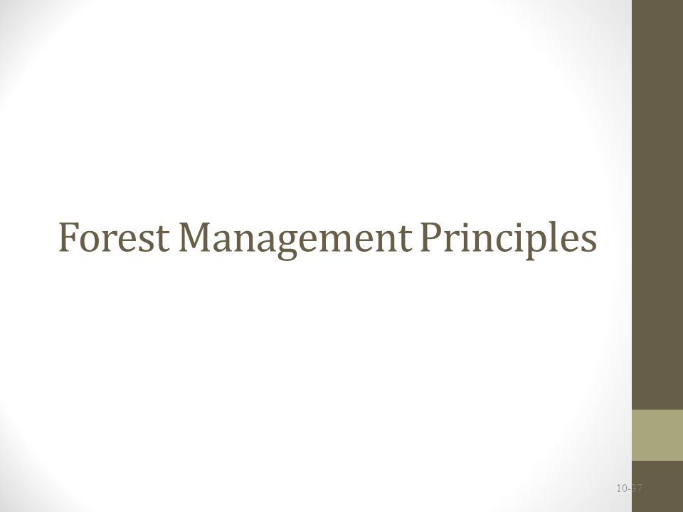 Forest Management Principles Forestry (silviculture) = a professional field of managing forests by balancing forests as ecosystems and as sources of wood products Harvesting = the removal of material from the resource Should not occur at a rate that exceeds the capability of the resource to replenish or regenerate itself ('sustained yield' – this is the theory, not necessarily the practice) 10-38