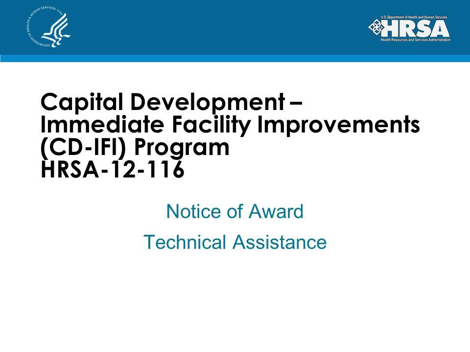 Capital Development – Immediate Facility Improvements (CD-IFI) Program HRSA-12-116 Notice of Award Technical Assistance