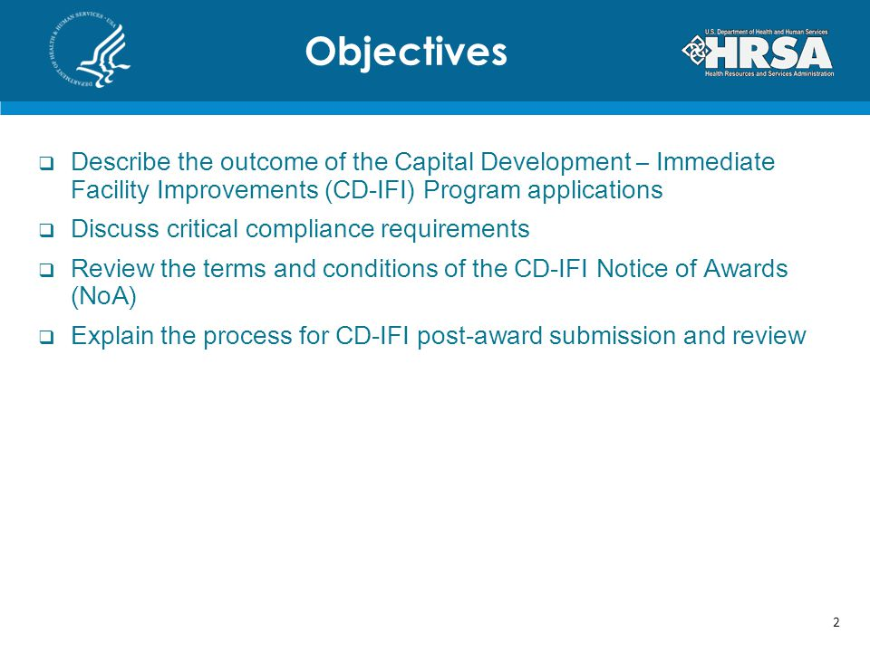  Describe the outcome of the Capital Development – Immediate Facility Improvements (CD-IFI) Program applications  Discuss critical compliance requirements  Review the terms and conditions of the CD-IFI Notice of Awards (NoA)  Explain the process for CD-IFI post-award submission and review Objectives 2