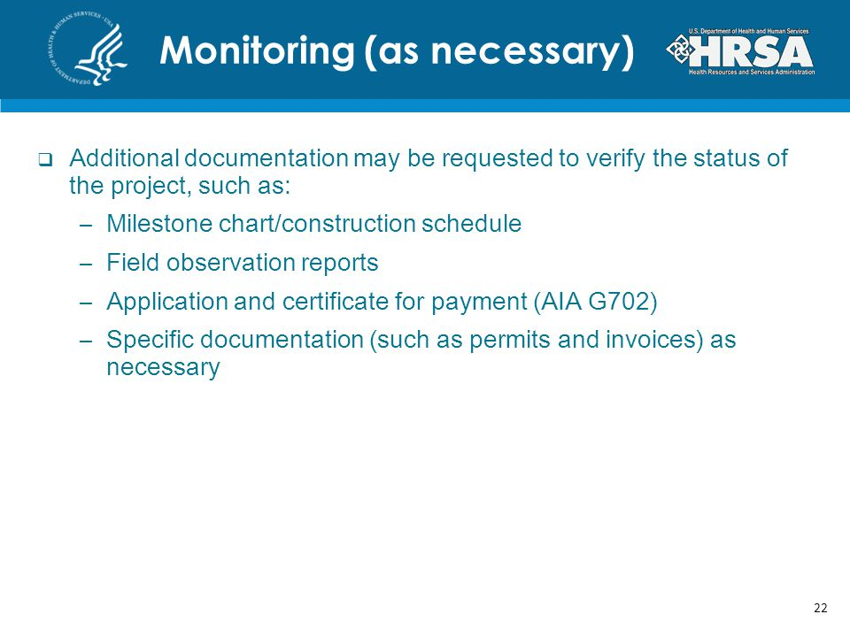 Monitoring (as necessary)  Additional documentation may be requested to verify the status of the project, such as: –Milestone chart/construction schedule –Field observation reports –Application and certificate for payment (AIA G702) –Specific documentation (such as permits and invoices) as necessary 22