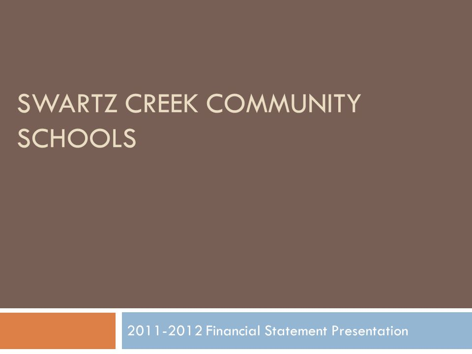 SWARTZ CREEK COMMUNITY SCHOOLS 2011-2012 Financial Statement Presentation