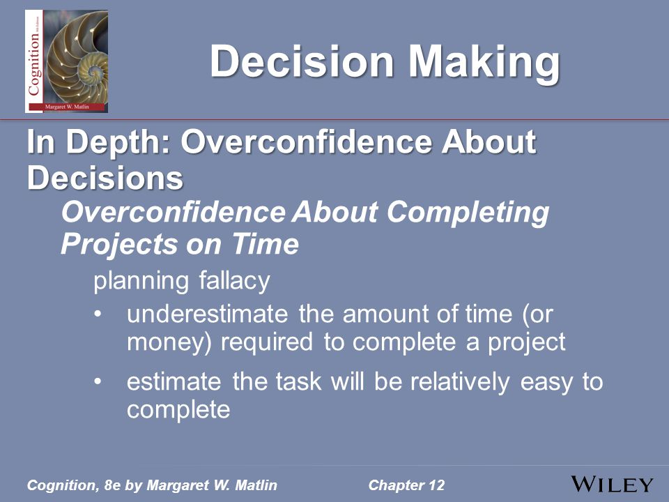 Cognition, 8e by Margaret W. MatlinChapter 12 Decision Making In Depth: Overconfidence About Decisions Overconfidence About Completing Projects on Tim