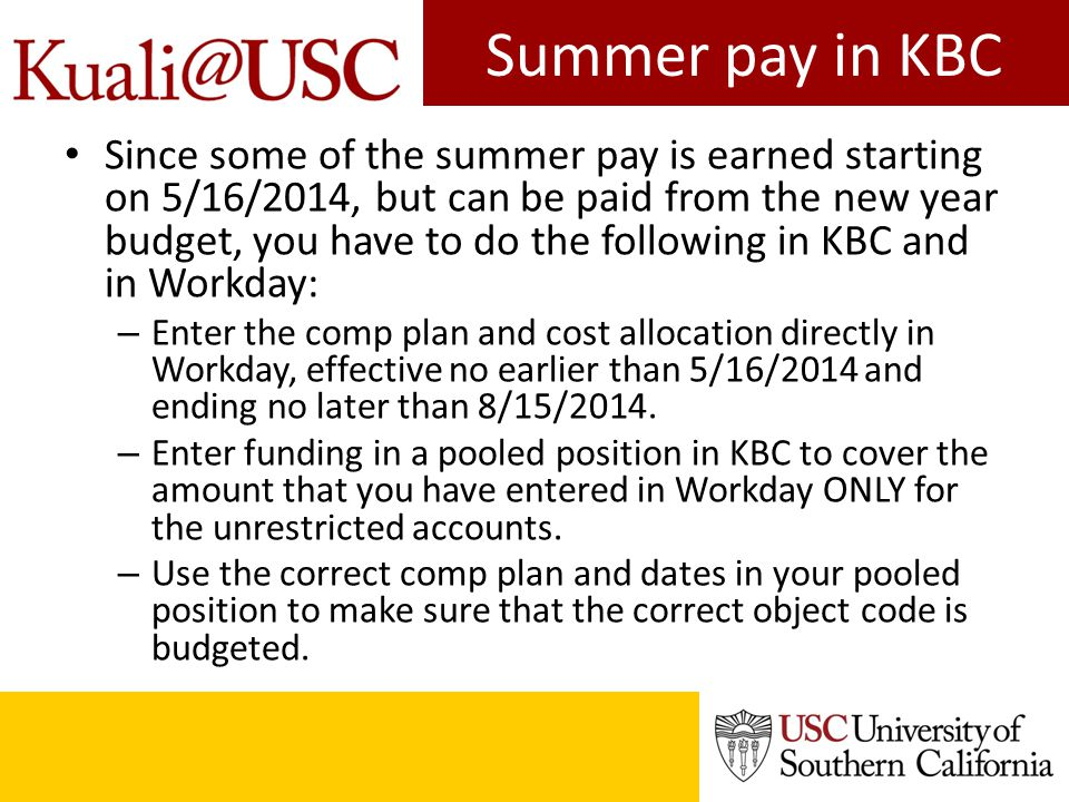 Summer pay in KBC Since some of the summer pay is earned starting on 5/16/2014, but can be paid from the new year budget, you have to do the following